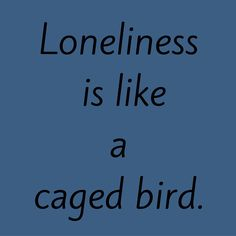 Loneliness is like a caged bird. #‎QuotesYouLove‬ ‪#‎QuoteOfTheDay‬ ‪#‎FeelingLonely‬ ‪#‎QuotesOnFeelingLonely‬ ‪#‎FeelingLonelyQuotes‬  Visit our website  for text status wallpapers.  www.quotesulove.com