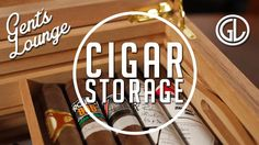 4 Ways to Store Cigars || Gent's Lounge