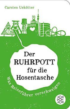 Der Ruhrpott für die Hosentasche: Was Reiseführer verschweigen (Fischer TaschenBibliothek) von Carsten Uekötter http://www.amazon.de/dp/3596520770/ref=cm_sw_r_pi_dp_LQAFvb1DM6M5N