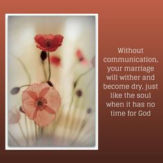 Without communication, your marriage will wither and become dry, just like the soul when it has had no time for God