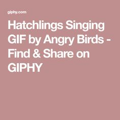Hatchlings Singing GIF by Angry Birds - Find & Share on GIPHY