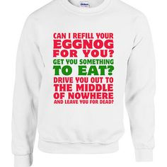 Christmas Vacation Eggnog Movie Quote Sweater Crewneck Sweatshirt Hoodie Gift Clark Griswold Leave you for Dead xmas santa Present Holiday