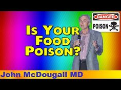 Dr. McDougall - Is Your Food Poison? - YouTube