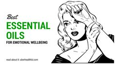 Best Essential Oils for Emotional Wellbeing. Essential oils are naturally occurring, volatile aromatic compounds. They come from the seeds, bark, stems, roots, flowers, and other parts of plants.  Essential oils create a different emotional response for each individual.