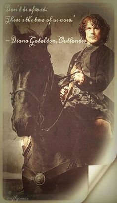 "Don't be afraid. There's the two of us now.""  ― Diana Gabaldon, Outlander  #Outlander #JamieFraser #DianaGabaldon"