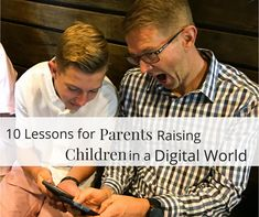 10 Lessons for Parents Raising Children in a Digital World