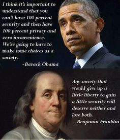 """President Obama's take on security and liberty takes a profound veer away from founding father Benjamin Franklin who famously said, """"Any society that would give up a little liberty to gain a little security will deserve neither and lose both. Quotable Quotes, Wisdom Quotes, Life Quotes, Founding Fathers Quotes, Great Quotes, Inspirational Quotes, Awesome Quotes, Political Quotes, Government Quotes"""