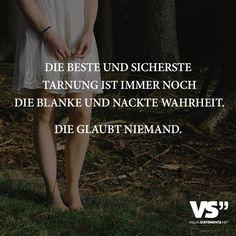 Die beste und sicherste Tarnung ist immer noch die blanke und nackte Wahrheit. Die glaubt niemand. - VISUAL STATEMENTS®