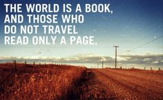 INSPIRATION BOARD: The world is a book…   See more INSPIRATION POSTERS at: http://www.creativemanila.com/category/features/inspiration-board/page/5/