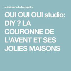 OUI OUI OUI studio: DIY ♥ LA COURONNE DE L'AVENT ET SES JOLIES MAISONS