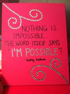 """A canvas I made! """"Nothing is impossible... The word itself says 'I'm Possible!'"""". - Audrey Hepburn"""