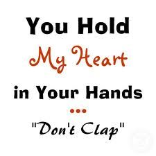 you hold my heart in your hands don't clap