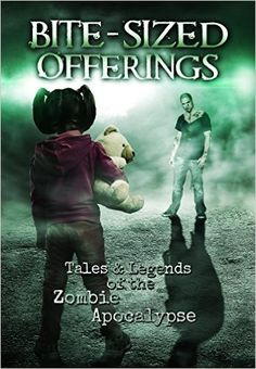 Bite-Sized Offerings: Tales & Legends of the Zombie Apocalypse- Includes my first Zombie short story: Zero