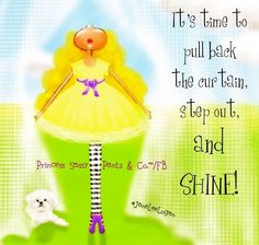 Shine quote and illustration via www.Facebook.com/PrincessSassyPantsCo