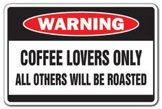 Funny Coffee Signs | COFFEE LOVERS Warning Sign drink crazy funny gift