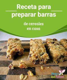 Receta para preparar #barras de #cereales en #casa Al preparar las barritas de cereales en casa podemos combinar los ingredientes a nuestro gusto y nos aseguramos de que todos son sanos y saludables #Recetas
