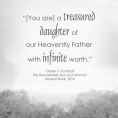 You are a treasured daughter of God.