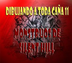 dibujando a toda caña 11 monstruos de Silent Hill 0001