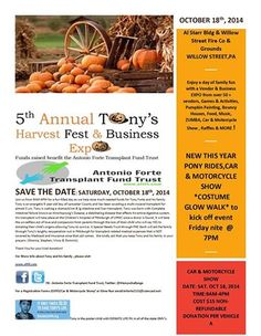 SAVE THE DATES :Fri Oct. 17th and Sat: Oct 18th, 2014 5th Annual Tony's Harvest Fest/Business EXPO/Car & Motorcycle Show/ZUMBA and Costume Glow Walk at the Willow Street Fire Co and Grounds. All proceeds benefit the Antonio Forte Transplant Fund Trust. To learn more go to www.aftft.com or https://www.facebook.com/events/740793982650380