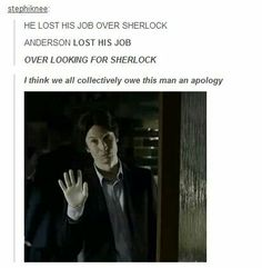 """UPON REVIEW OF THE SHERLOCK CHRISTMAS SPECIAL MINI-SODE """"MANY HAPPY RETURNS"""", I HAVE CREATED A NEW VERSION OF THE ANDERSON QUOTE: Anderson, please come sit down and talk. The whole street owes you an apology. <~~~ Awesome."""