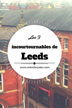 """""""Je vous l'avoue, Leeds n'a jamais été au sommet de ma liste d'endroits à visiter. En fait, je ne connaissais presque rien de cette ville du nord de l'Angleterre avant de m'y rendre pour participer à une conférence à l'Université Leeds-Becket. J'ai donc profité de mes moments libres pour la parcourir! Et je dois dire que j'en ai été agréablement surprise."""""""