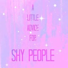 40 Bits Of Advice For Shy People