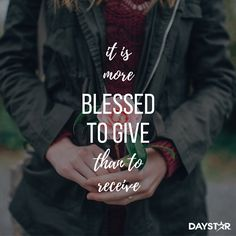 It is more blessed to give than to receive. [Daystar.com]