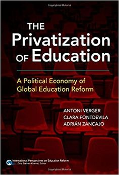 Verger, A. & Fontdevila, C. & Zancajo, A. (2016). The privatization of education: A political economy of global education reform. New York, NY: Teachers College Press.