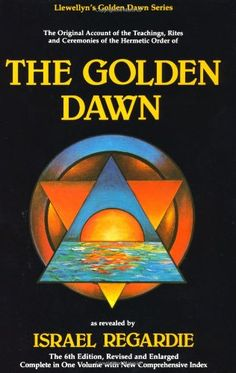 The Golden Dawn: The Original Account of the Teachings, Rites  Ceremonies of the Hermetic Order (Llewellyn's Golden Dawn Series