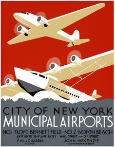 """This poster was created by the WPA Federal Art Project in New York City to promote New York's municipal airports, circa 1937. """"City of New York Municipal Airports. No. 1 Floyd Bennett Field. No. 2 North Beach. East River Seaplane bases, Wall Street and 31st Street. F.H. LaGuardia, Mayor. John McKenzie, Commissioner of Docks."""""""