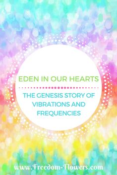 Learn what Genesis says about vibrations and frequencies and the spiritual foundations of Freedom Flowers Essences