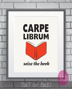 This quirky typographic poster features an open book with the phrase Carpe Librum which essentially translates to Seize The Book. This funny, nerdy