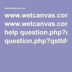 www.wetcanvas.com help question.php?qstId=123