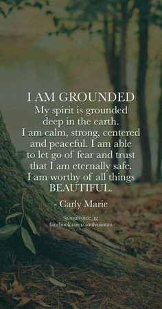 My mantra: I AM GROUNDED. My spirit is grounded deep in the earth. I am calm, strong, centered and peaceful. I am able to let go of fear and trust that I am eternally safe. I am worthy of all things BEAUTIFUL. Such a beautiful affirmation by Carly Marie Positive Thoughts, Positive Vibes, Positive Quotes, The Words, Yoga Quotes, Me Quotes, Meditation Quotes, Peace Quotes, Famous Quotes