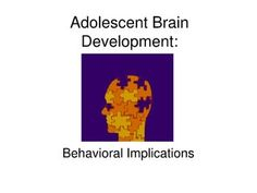 adolescent-brain-development-and-its-effects by Safe Place via Slideshare
