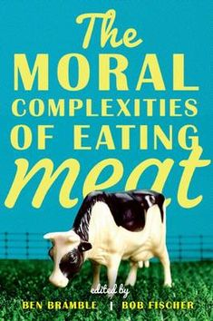 The Moral Complexities of Eating Meat by Edited by Ben Bramble (Postdoctoral Fellow in Philosophy Lund University Sweden) - Oxford… Vincennes University, Lund University, Animal Society, Going Vegetarian, Eating Organic, Bramble, Parenting Books, Morals, Book Lists