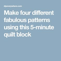 Make four different fabulous patterns using this 5-minute quilt block
