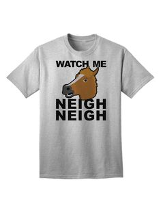 TooLoud Watch Me Neigh Neigh Adult T-Shirt