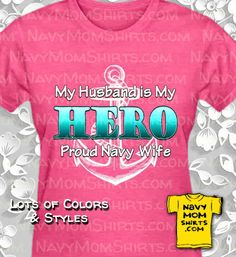 Awesome Proud Navy Wife Shirts & Sweatshirt Hoodies! My Husband is My Hero. Show your Pride and Support for your Man! Let everyone know who your Hero is! Navy Mom, Navy Wife, Family Shirts, Mom Shirts, Create T Shirt, Hoodies, Sweatshirts, Shirt Style, Husband