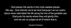 Most useless places - Oswald Chambers Are you glorifying Him in your current position?