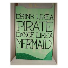 Hey, I found this really awesome Etsy listing at http://www.etsy.com/listing/154896093/drink-like-a-pirate-dance-like-a-mermaid