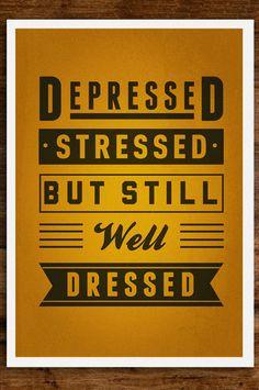 Depressed. Stressed. But still well Dressed. (£10.00) - Svpply
