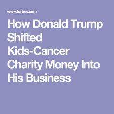 How Donald Trump Shifted Kids-Cancer Charity Money Into His Business