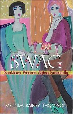 Swag: Southern Women Aging Gracefully by Melinda Rainey Thompson,http://www.amazon.com/dp/089587329X/ref=cm_sw_r_pi_dp_TK6jtb16P10XQGEV