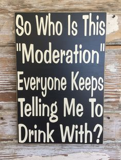 """So Who Is This """"Moderation"""" Everyone Keeps Telling Me To Drink With? Wood Sign Funny Wine Wood Sign For The Home"""