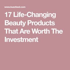 17 Life-Changing Beauty Products That Are Worth The Investment