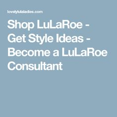 Shop LuLaRoe - Get Style Ideas - Become a LuLaRoe Consultant