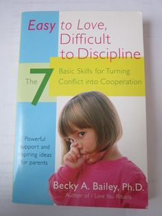 Easy to Love, Difficult to Discipline: The 7 Basic Skills for Turning Conflict into Cooperation: Becky A. Bailey: 9780060007751: Amazon.com:...