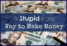 This is a tongue-in-cheek look at a simple way to make a few extra dollars here and there...sometimes I like to focus on making money instead of saving money. It's more fun!