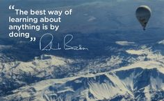 the best way to learn about anything is by doing // richard branson